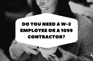 Do You Need a W-2 Employee or a 1099 Contractor?