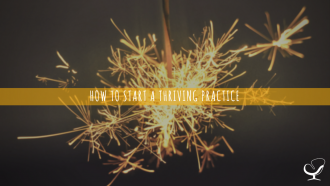 How to Start a Thriving Practice