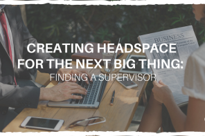 Creating Headspace for the Next Big Thing: Finding a Supervisor