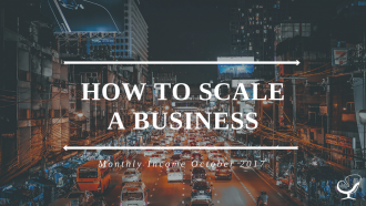 How to Scale a Business | Monthly Income October 2017