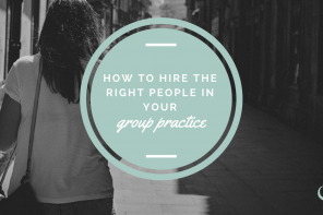 How to hire the right people for your group practice