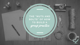 The nuts and bolts of building a group practice