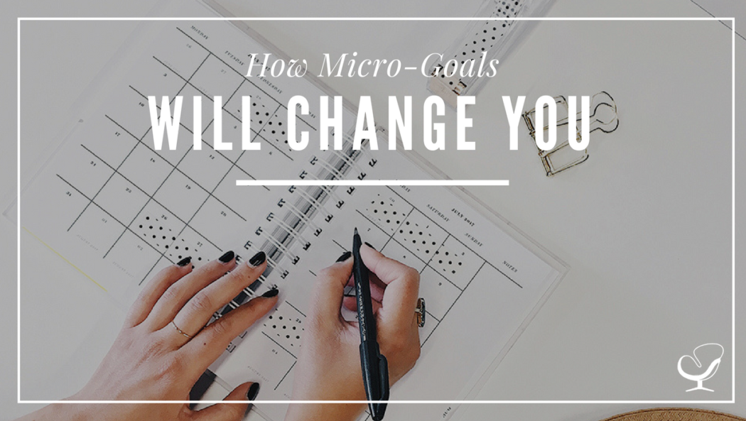 How micro-goals will change you