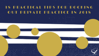 18 Practical Tips for Rocking Out Private Practice in 2018