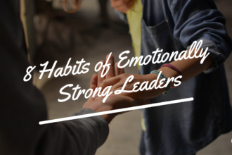 8 Habits of Emotionally Strong Leaders