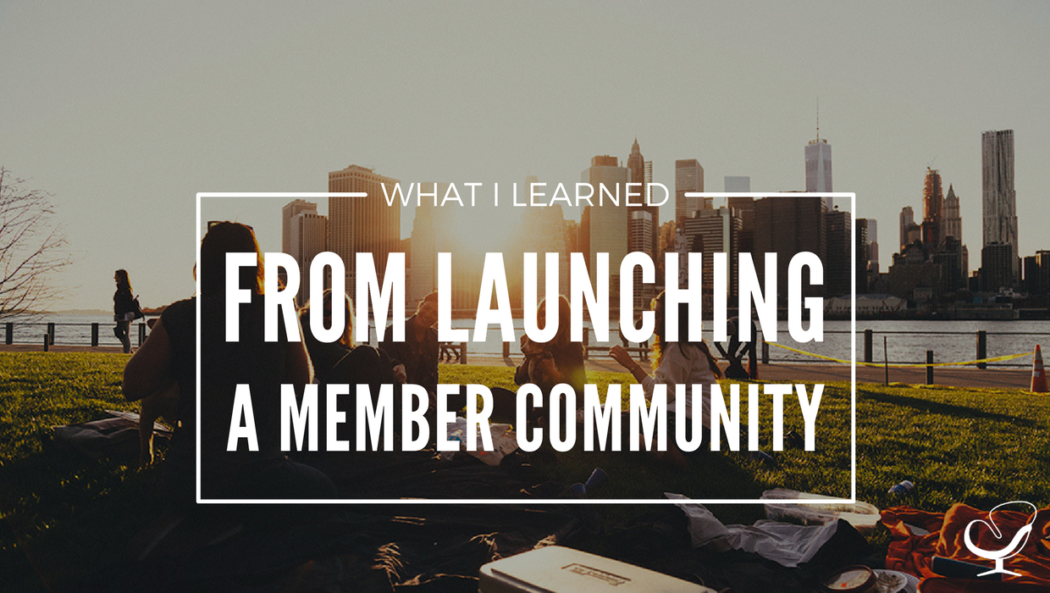 What I learned from launching a member community