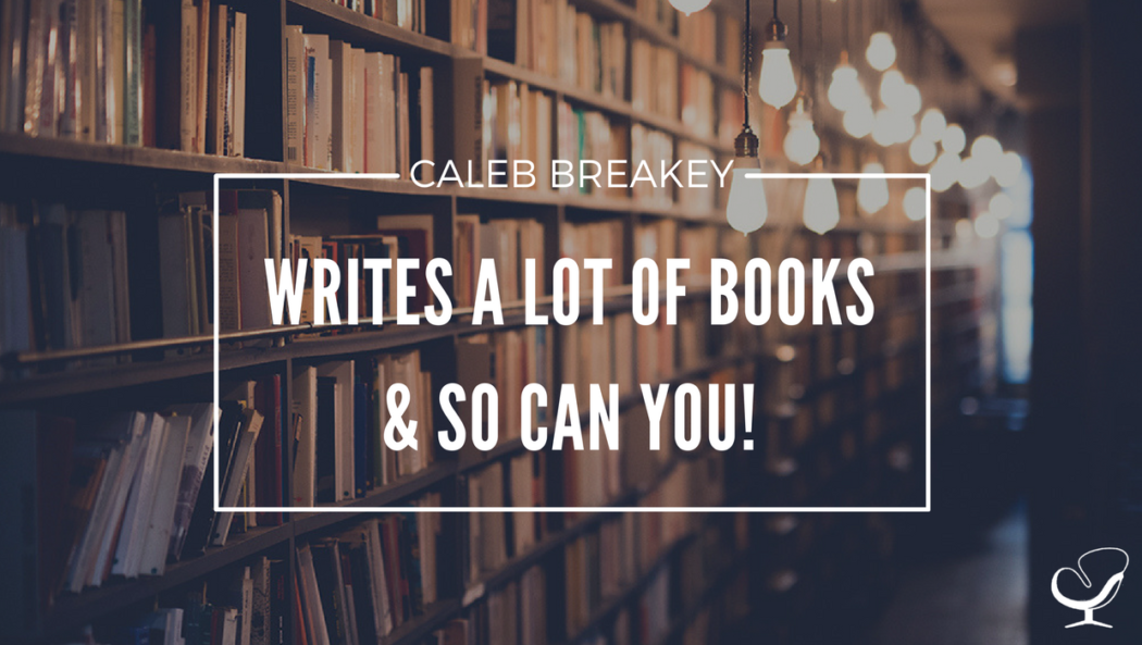 Caleb Breakey writes a lot of books and so can you