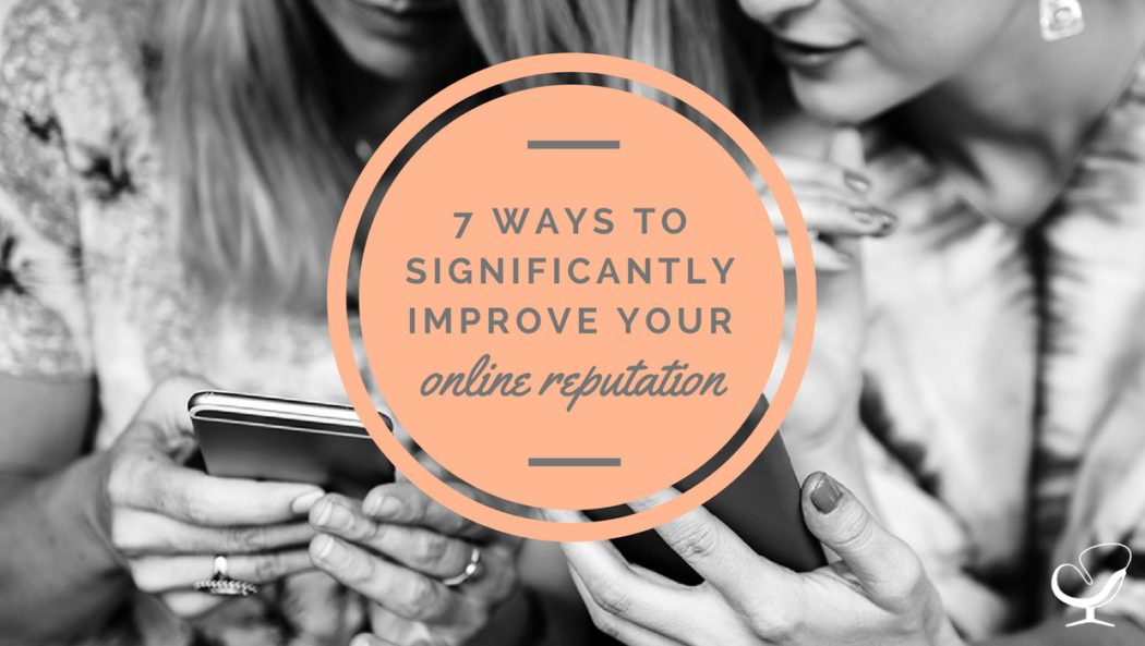 7 Ways to Significantly Improve Your Online Reputation