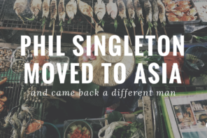 Phil Singleton Moved to Asia and Came Back a Different Man | PoP 275