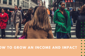 How to Grow an Income and Impact