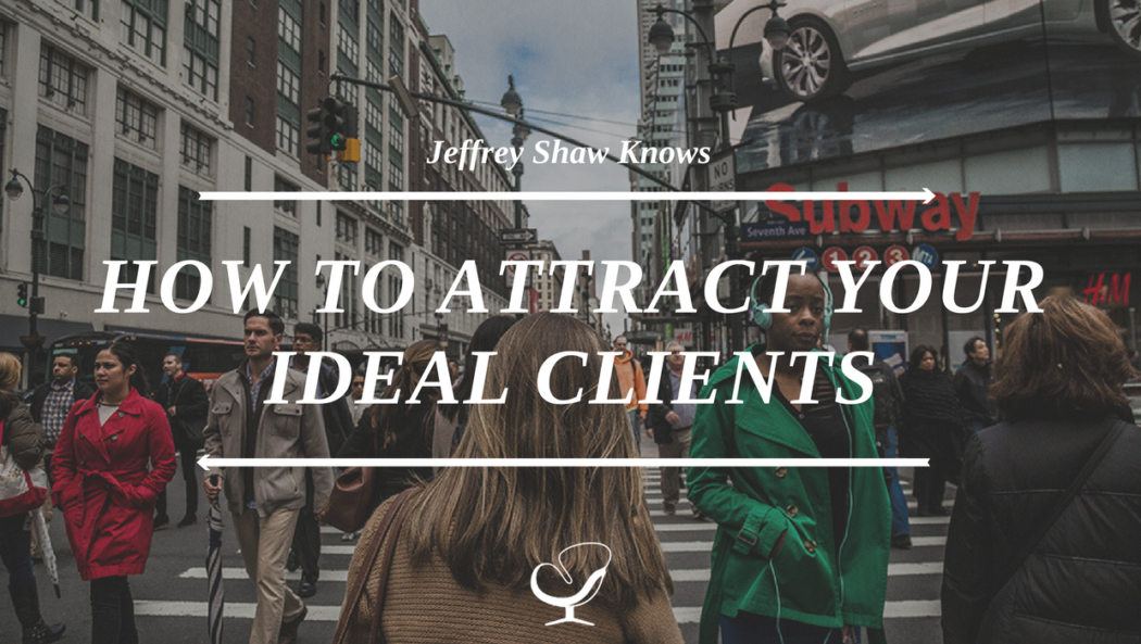 Jeffery Shaw Knows How to Attract Your Ideal Clients