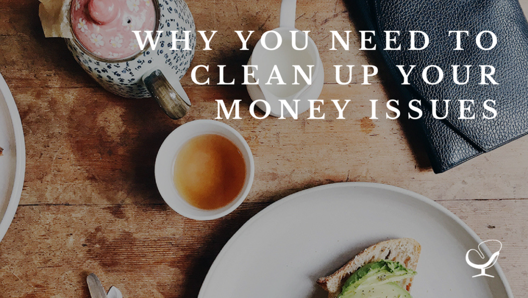 Why you need to clean up your money issues