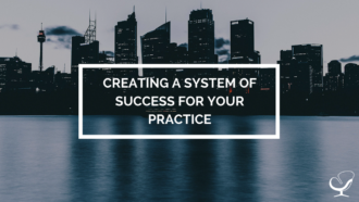 Creating a System of Success for Your Practice