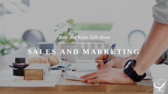 Kate and Katie Talk about sales and marketing