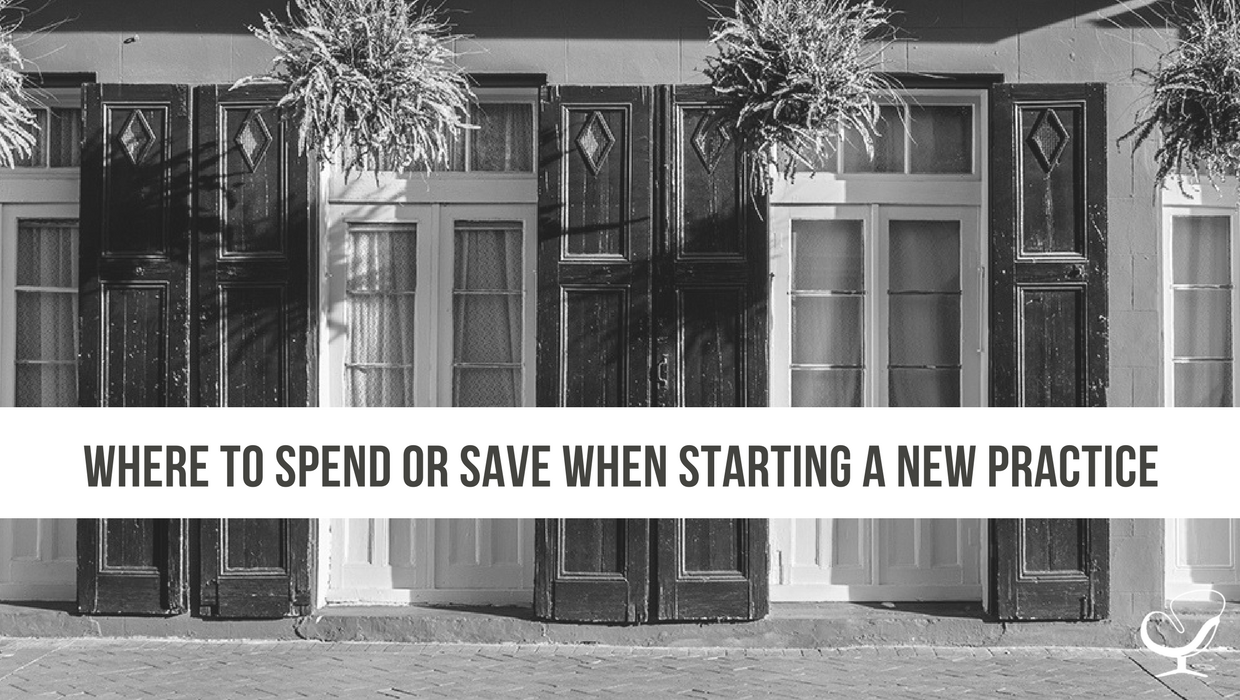 Where to Spend or Save When Starting a New Practice