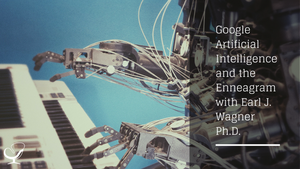 Google Artificial Intelligence and the Enneagram with Earl J. Wagner