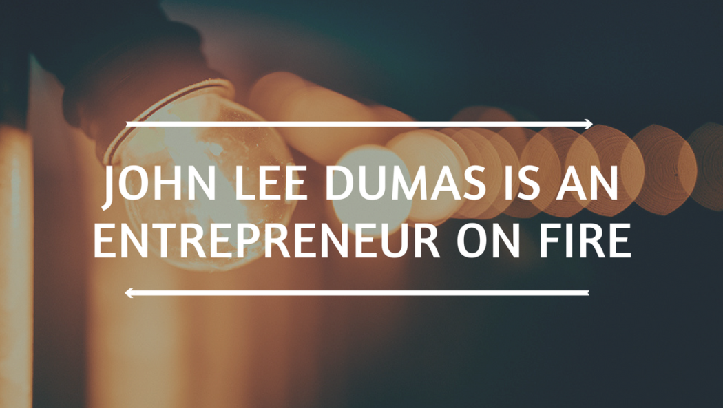 John Lee Dumas is an entrepreneur on fire