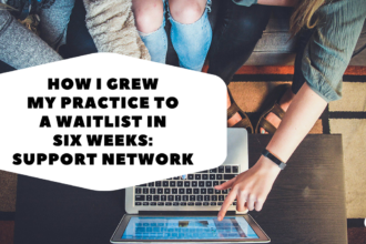 How I Grew My Practice to a Waitlist in Six Weeks: Support Network
