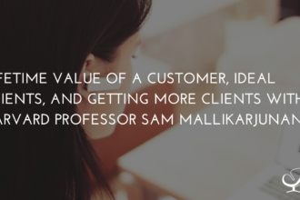 Lifetime Value of a Customer, Ideal Clients, and Getting more Clients with Harvard Professor Sam Mallikarjunan