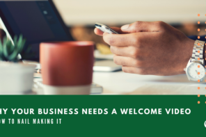 Why Your Business Needs a Welcome Video & How to Nail Making It