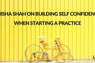 Anisha Shah on Building Self Confidence When Starting a Practice