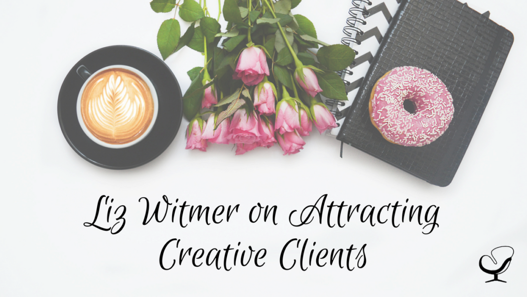Liz Witmer on Attracting Creative Clients and Starting Her Practice