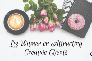 Liz Witmer on Attracting Creative Clients I PoP 307