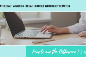 How to Start a Million Dollar Practice with Kasey Compton: People are the Difference 5 of 5 | PoP 305