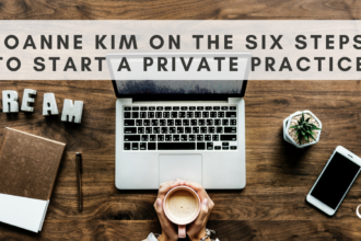 Joanne Kim On The Six Steps To Start A Private Practice