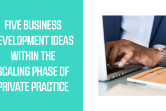 Five Business Development Ideas Within The Scaling Phase of Practice