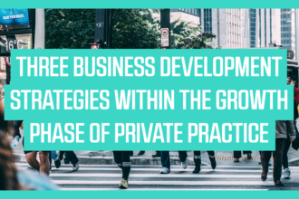 Three Business Development Strategies within the Growth Phase of Private Practice