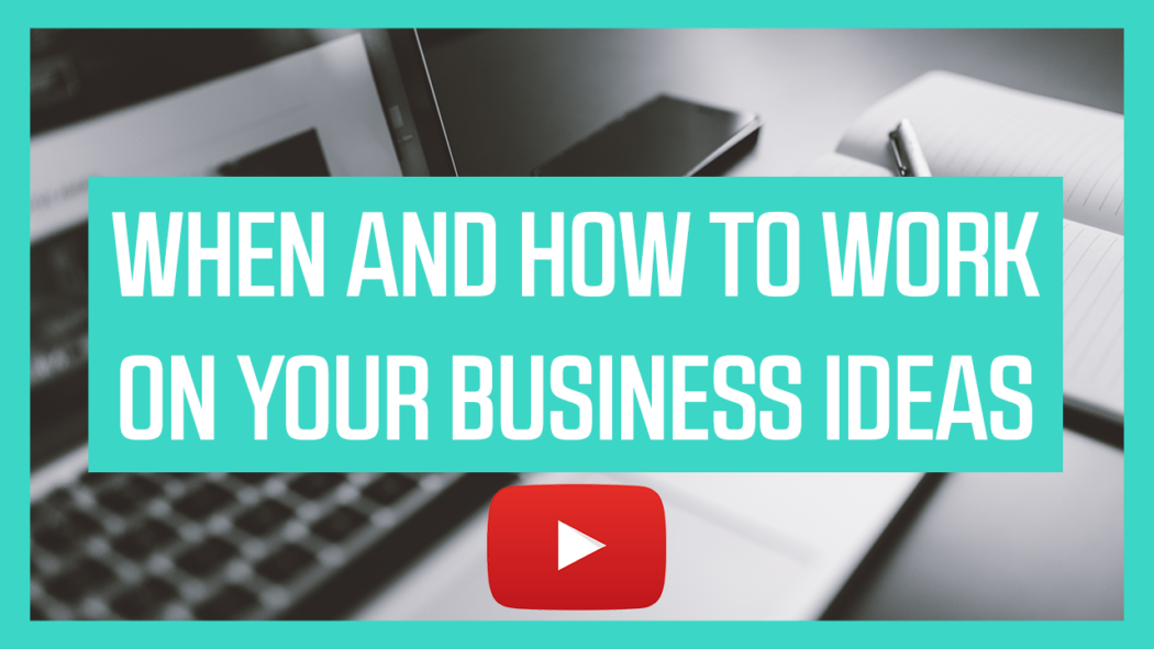 When and how to work on your business ideas