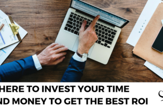 Where To Invest Your Time And Money To Get The Best ROI