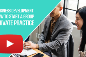 Business Development: How to Start a Group Private Practice