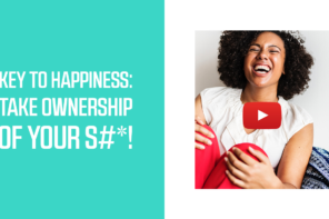 Key to Happiness: Take Ownership of Your S#*!