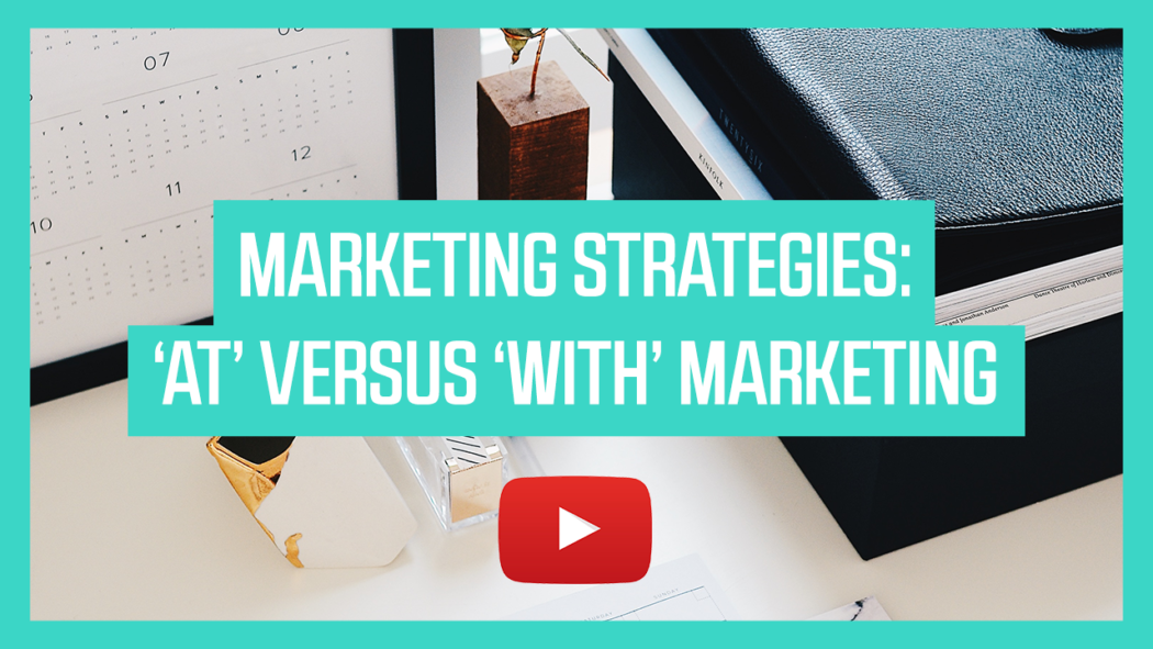 Marketing Strategies: 'At' Versus 'With' Marketing