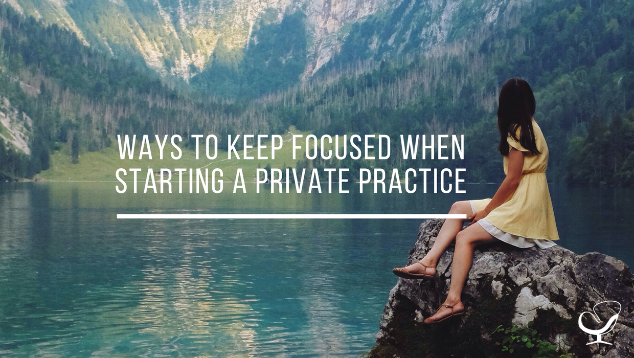 Ways to keep focused when starting a private practice