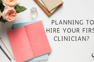 Planning To Hire Your First Clinician?