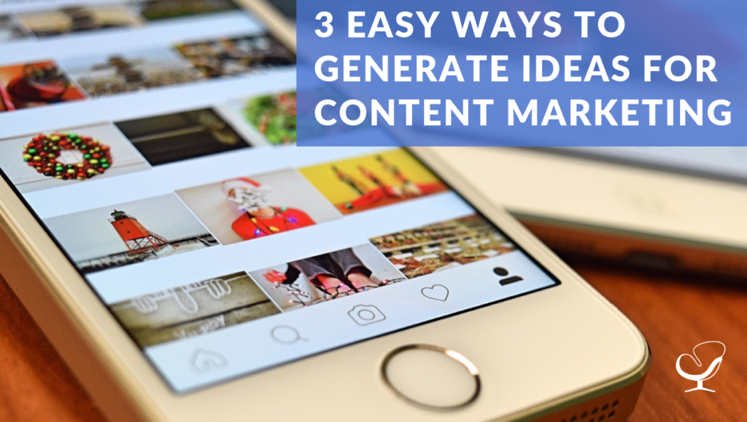 3 Easy Ways to Generate Ideas for Content Marketing