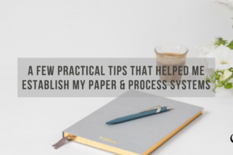 A Few Practical Tips That Helped Me Establish My Paper & Process Systems