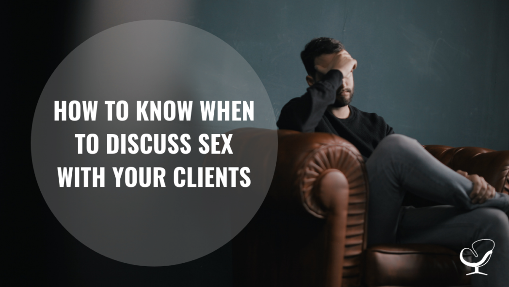 How To Know When To Discuss Sex With Your Clients