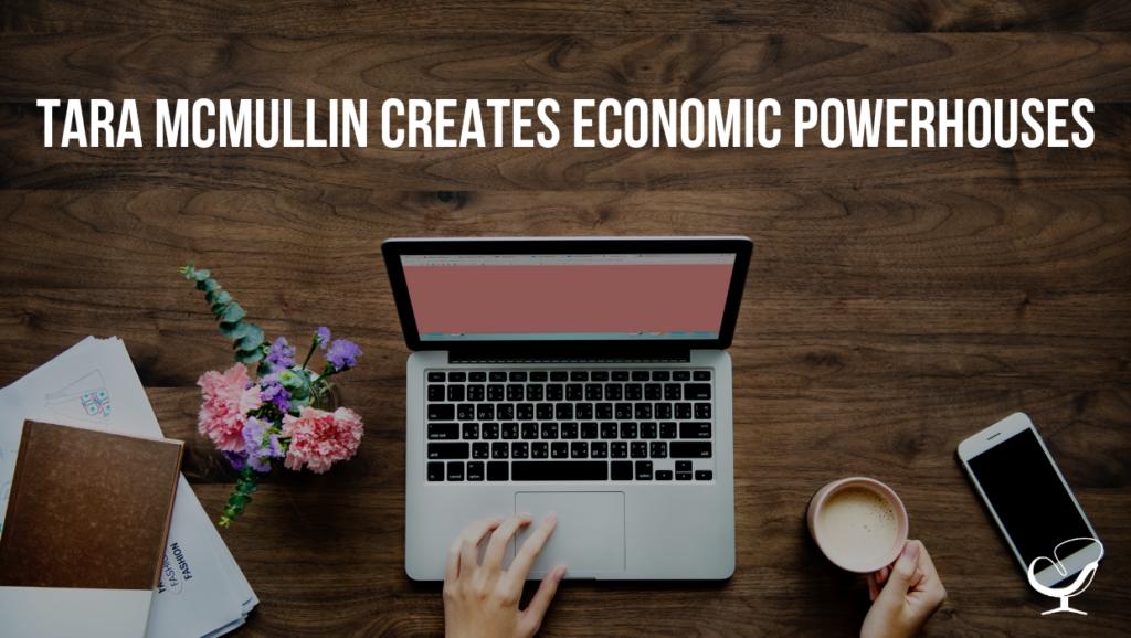 Tara McMullin creates economic powerhouses