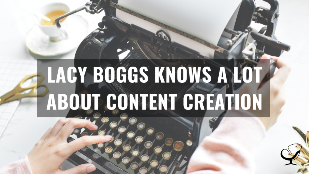 Lacy Boggs Knows A Lot About Content Creation