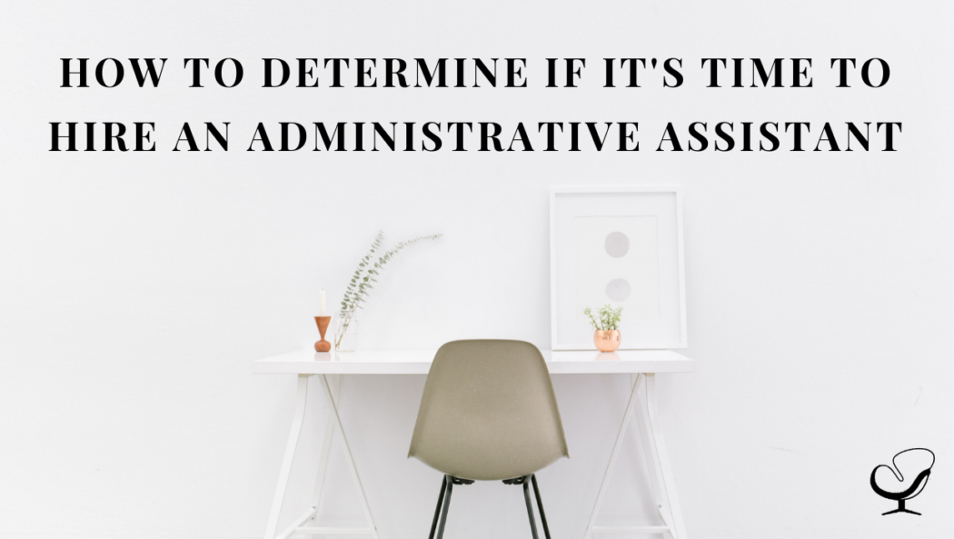 How To Determine If It's Time To Hire An Administrative Assistant