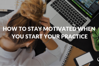 How to stay motivated when you start your practice