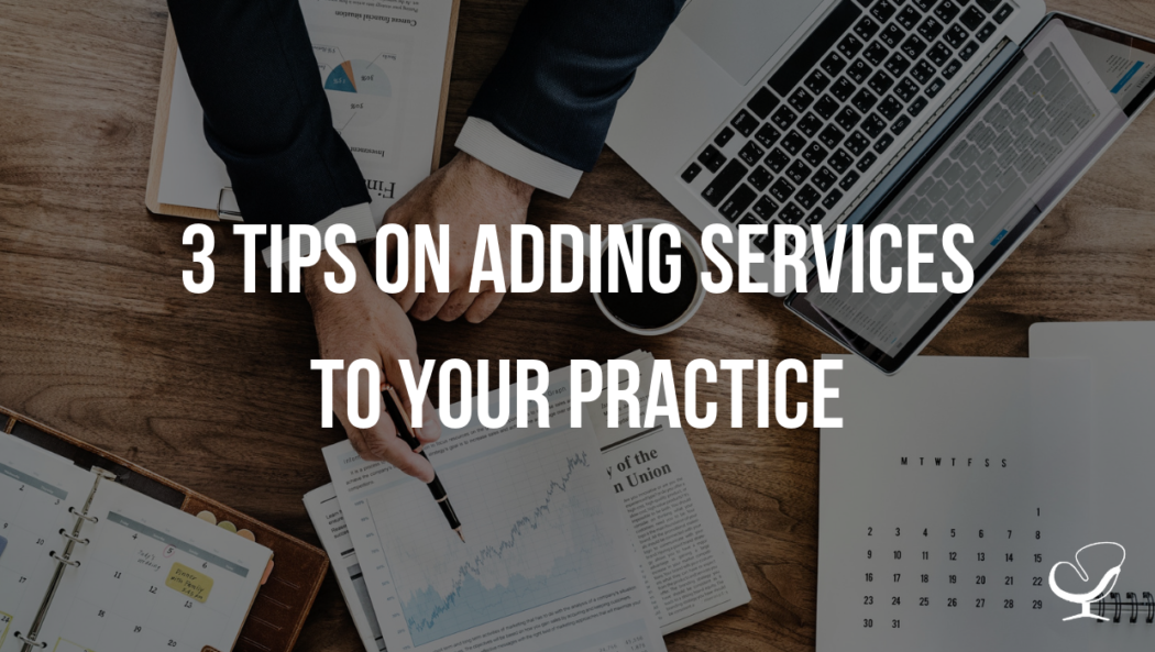 3 tips on adding services to your practice