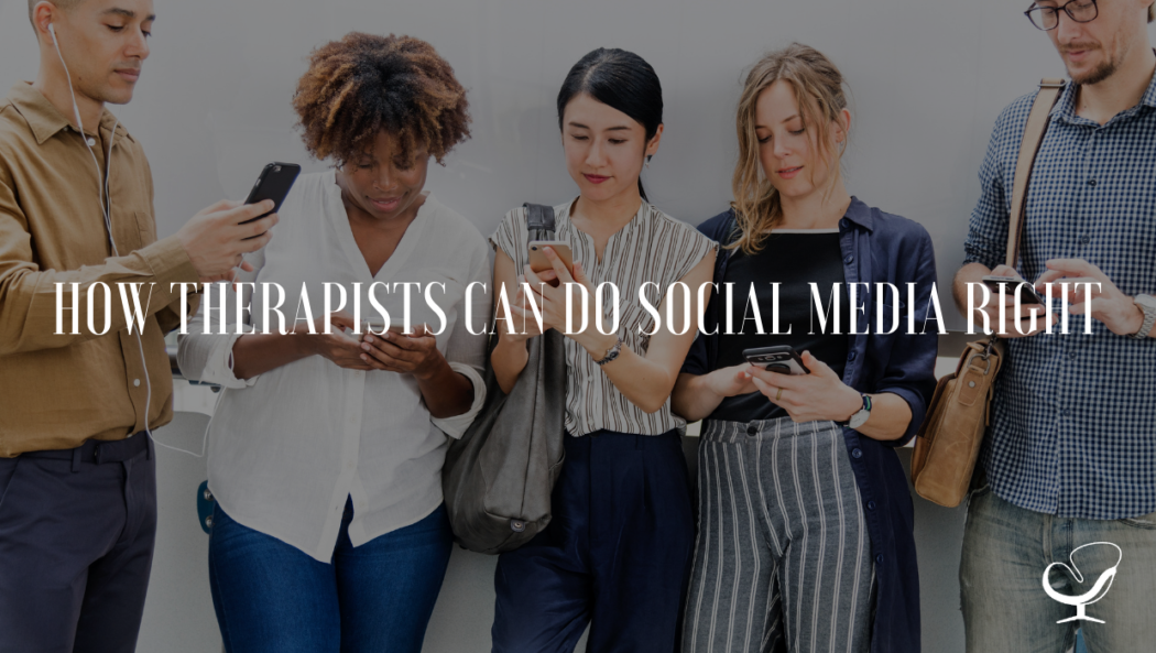 How Therapists Can Do Social Media Right