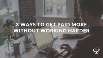 3 Ways To Get Paid More Without Working Harder