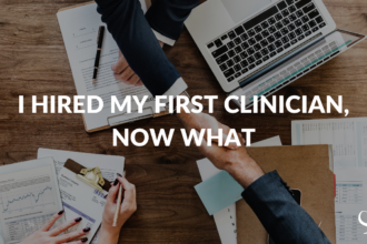 I Hired My First Clinician, Now What?