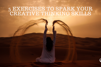 5 Exercises To Spark Your Creative Thinking Skills